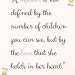 A Mother is not defined by the number of children you can see, but by the love that she holds in her heart